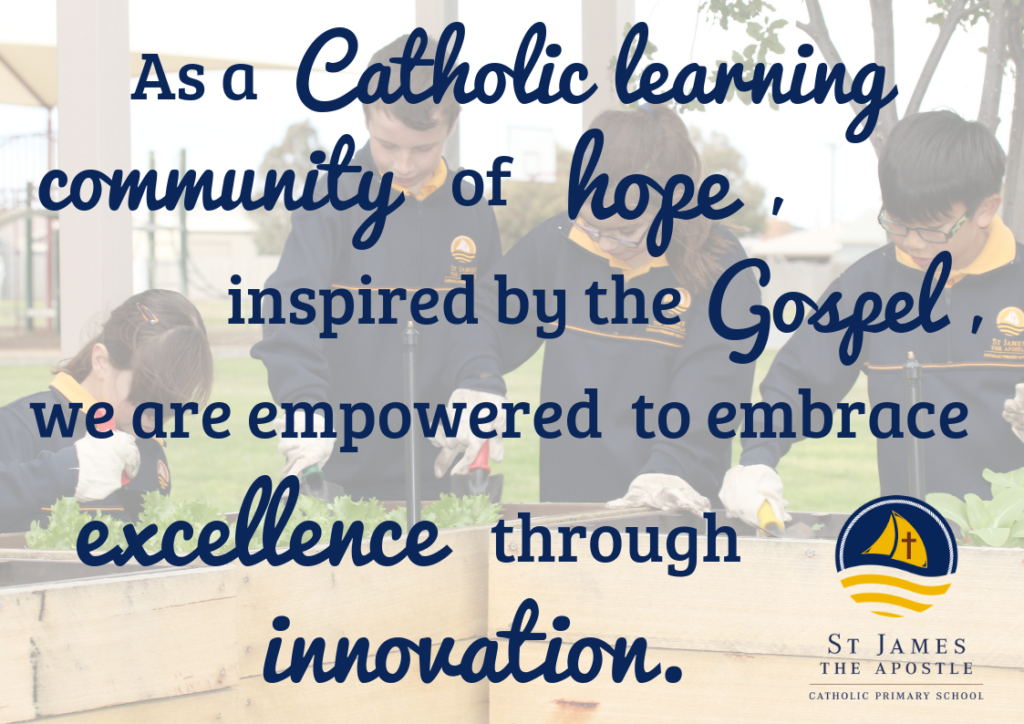 As a Catholic learning community of hope, inspired by the Gospel, we are empowered to embrace excellence through innovation.